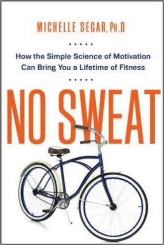 Michelle Sager - No Sweat: How the Simple Science of Motivation Can Bring You A Lifetime of Fitness