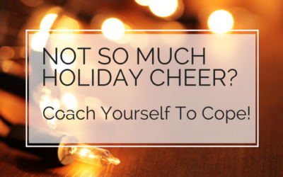 Not So Much Holiday Cheer? Coach Yourself to Cope!