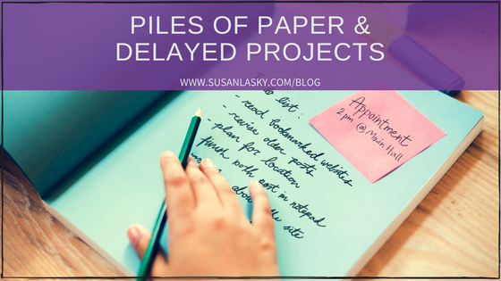 Piles of Paper & Delayed Projects