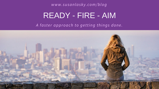 Ready – Fire – Aim