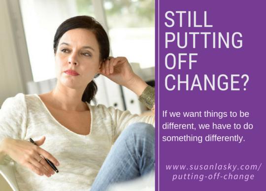 Still Putting off Change?