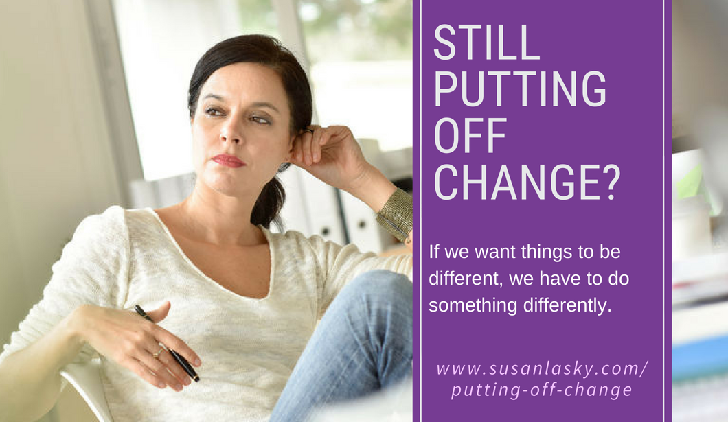 Still Putting off Change?